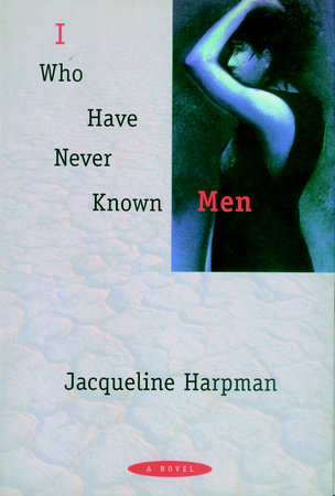 I Who Have Never Known Men by Jacqueline Harpman