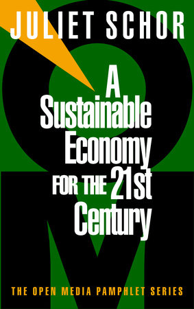 A Sustainable Economy for the 21st Century by Juliet Schor
