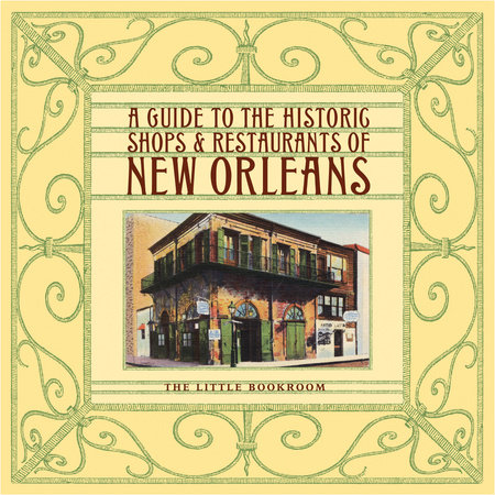 A Guide to the Historic Shops & Restaurants of New Orleans by