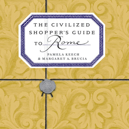 The Civilized Shopper's Guide to Rome by Pamela Keech and Margaret Brucia