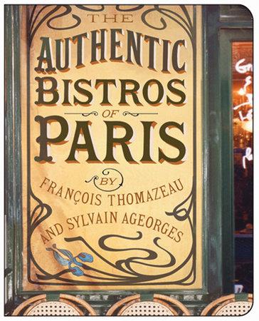 The Authentic Bistros of Paris by François Thomazeau