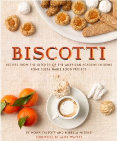 Biscotti: Recipes from the Kitchen of the American Academy in Rome, Rome Sustainable Food Project