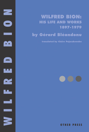 Wilfred Bion: His Life and Works by Gerard Bleandonu
