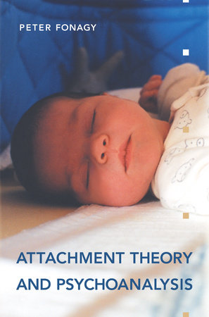 Attachment Theory and Psychoanalysis by Peter Fonagy