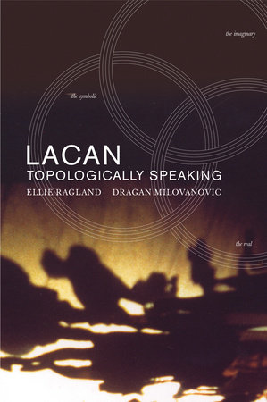 Lacan: Topologically Speaking by Ellie Ragland