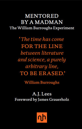 Mentored by a Madman: The William Burroughs Experiment by A.J. Lees
