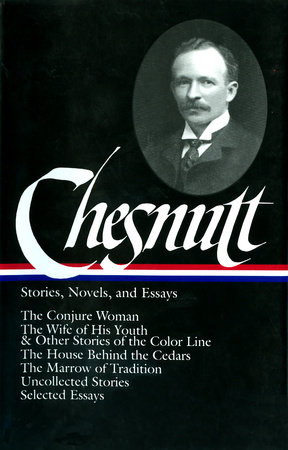 Charles W. Chesnutt: Stories, Novels, and Essays