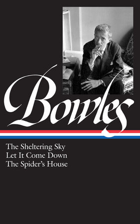Paul Bowles: The Sheltering Sky/ Let It Come Down/ The Spider's House