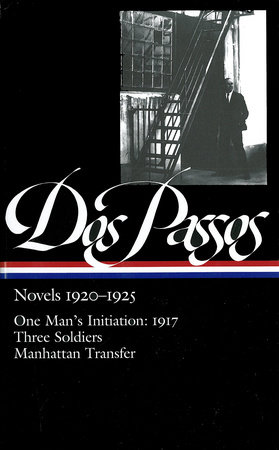 John Dos Passos: Novels 1920-1925: One Man's Initiation: 1917 / Three Soldiers /  Manhattan Transfer