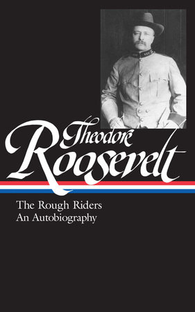Theodore Roosevelt: the Rough Riders and an Autobiography by Theodore Roosevelt