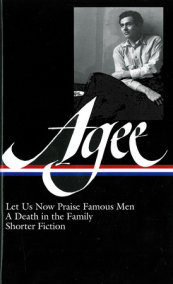 James Agee: Let Us Now Praise Famous Men, a Death in the Family, Shorter Fiction
