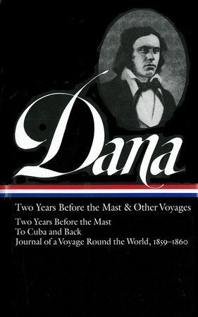 Richard Henry Dana Jr.: Two Years Before the Mast & Other Voyages