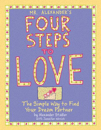 Mr. Alexander's Four Steps to Love by Alexander Stadler