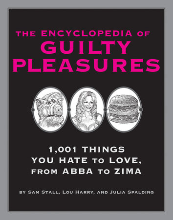 The Encyclopedia of Guilty Pleasures by Sam Stall, Lou Harry and Julia Spalding
