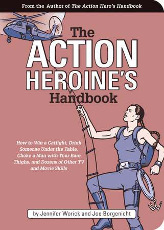 The Action Heroine's Handbook by Jennifer Worick and Joe Borgenicht