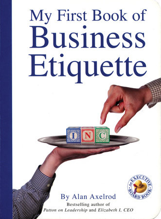 My First Book of Business Etiquette by Alan Axelrod, Ph.D.