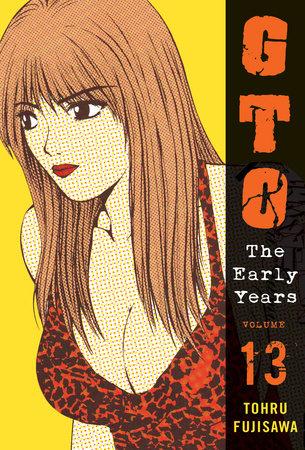 GTO: The Early Years, Volume 13 by Tohru Fujisawa