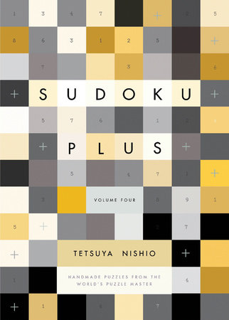Sudoku Plus Volume Four by Tetsuya Nishio