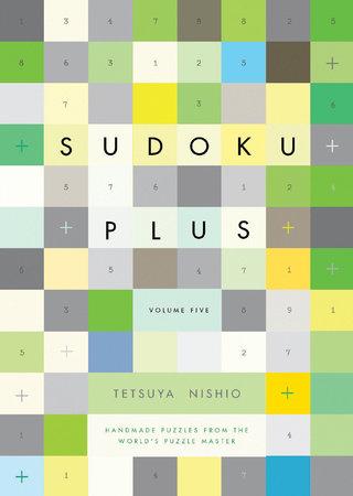 Sudoku Plus Volume Five by Tetsuya Nishio