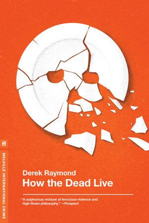 How the Dead Live by Derek Raymond