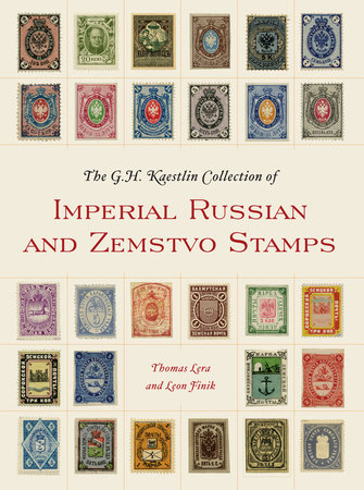 The GH Kaestlin Collection of Imperial Russian and Zemstvo Stamps by Thomas Lera and Leon Finik