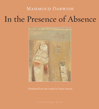 In the Presence of Absence by Mahmoud Darwish