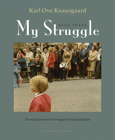 My Struggle: Book Three by Karl Ove Knausgaard
