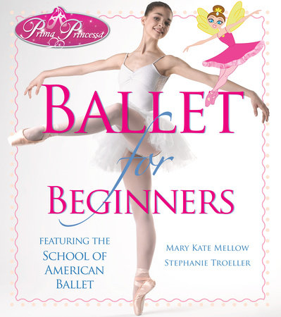 Prima Princessa Ballet for Beginners by Mary Kate Mellow and Stephanie Troeller