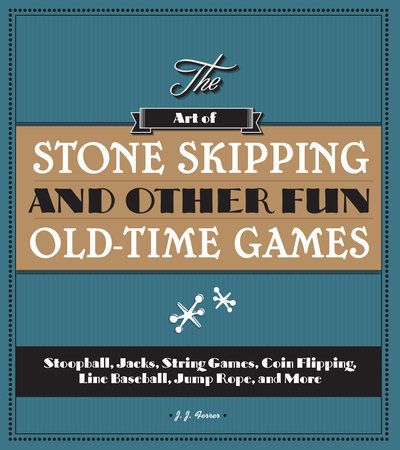 The Art of Stone Skipping and Other Fun Old-Time Games by J.J. Ferrer