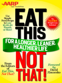 AARP Special Edition: Eat This, Not That! for a Longer, Leaner, Healthier Life!