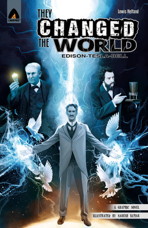 They Changed the World: Bell, Edison and Tesla by Lewis Helfand