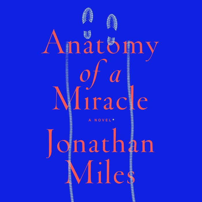 Anatomy Of A Miracle By Jonathan Miles Penguin Random House Audio