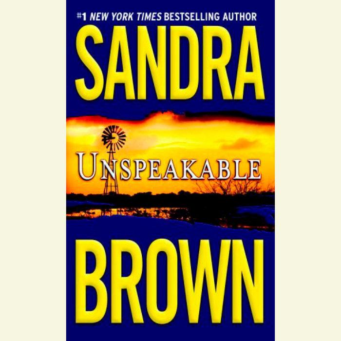 Unspeakable by Sandra Brown | Penguin Random House Audio