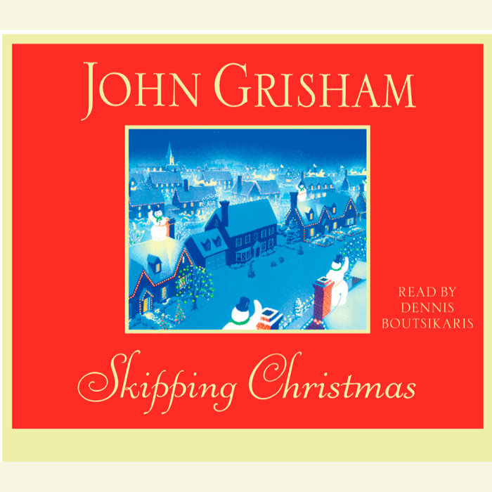 Skipping Christmas.Skipping Christmas By John Grisham Penguin Random House Audio