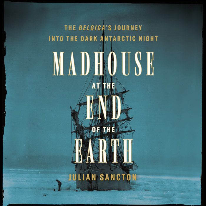 Madhouse at the End of the Earth Cover