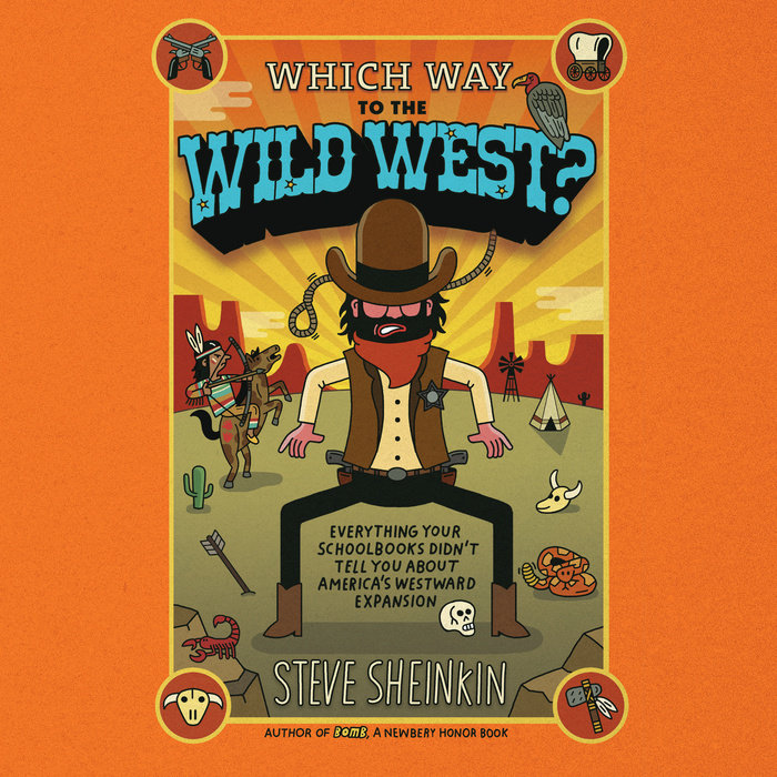 Which Way to the Wild West?: Everything Your Schoolbooks Didn't Tell You About Westward Expansion Cover