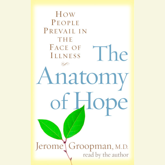 The Anatomy Of Hope By Jerome Groopman Penguin Random House Audio