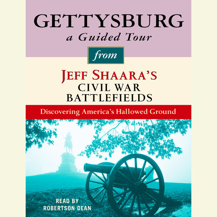Gettysburg: A Guided Tour from Jeff Shaara's Civil War Battlefields Cover