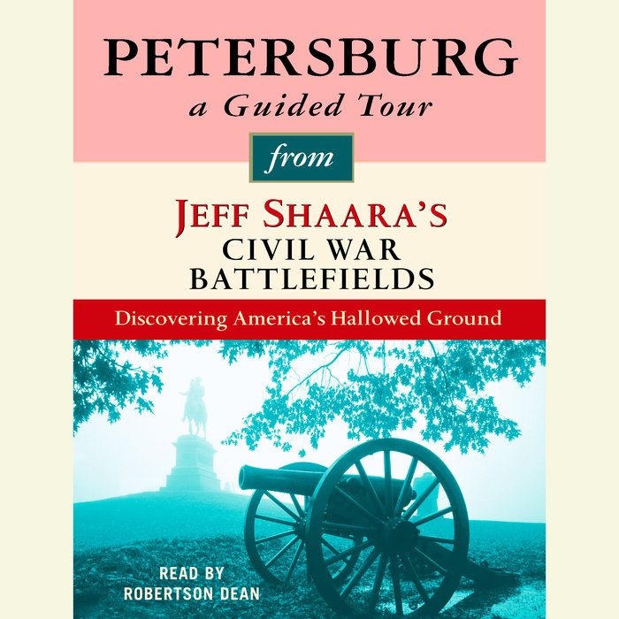 Petersburg: A Guided Tour from Jeff Shaara's Civil War Battlefields Cover