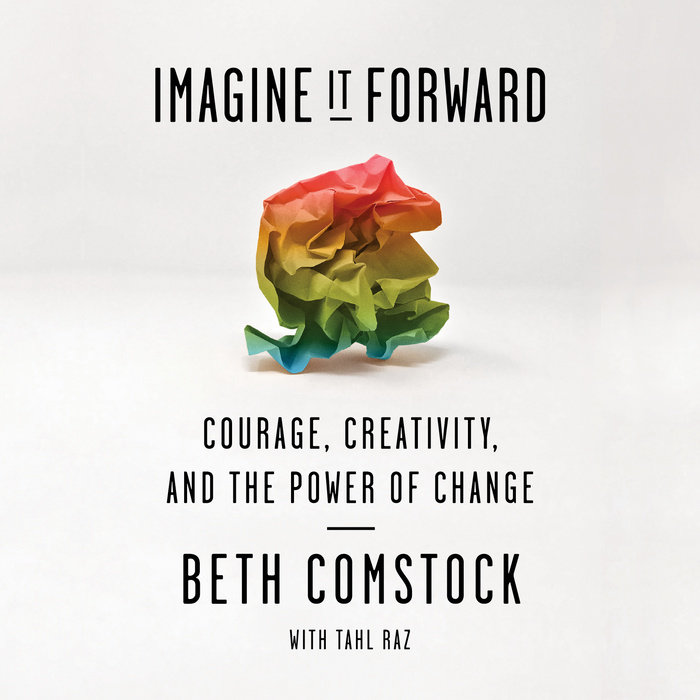 Imagine It Forward by Beth Comstock & Tahl Raz | Penguin