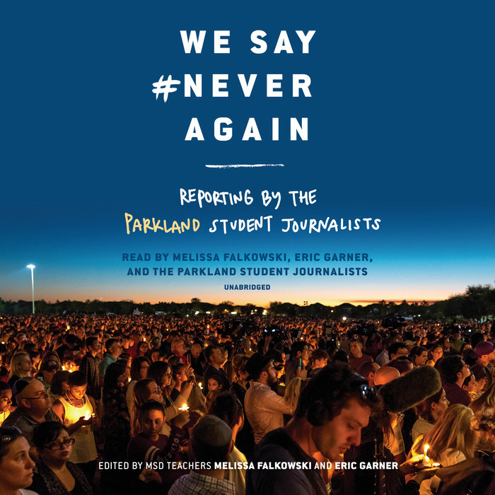 We Say #NeverAgain: Reporting by the Parkland Student Journalists Cover