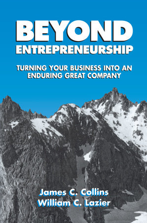 Beyond Entrepreneurship by James Collins and William C. Lazier