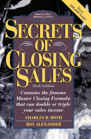 SECRETS OF CLOSING SALES by Charles B. Roth and Roy Alexander