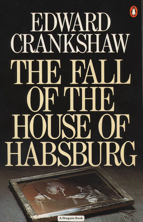 The Fall of the House of Habsburg by Edward Crankshaw