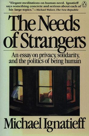 The Needs of Strangers by Michael Ignatieff