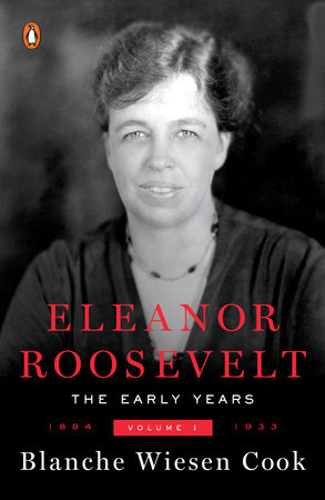 Eleanor Roosevelt, Volume 1 by Blanche Wiesen Cook
