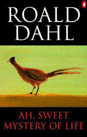 Ah, Sweet Mystery of Life by Roald Dahl
