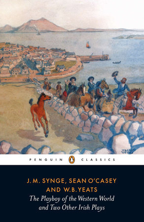 The Playboy of the Western World and Two Other Irish Plays by J. M. Synge, William Butler Yeats and Sean O'Casey