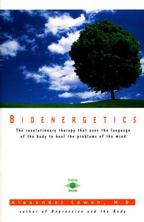 Bioenergetics by Alexander Lowen