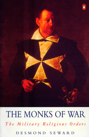 The Monks of War by Desmond Seward